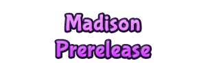 Madison Prerelease Information
